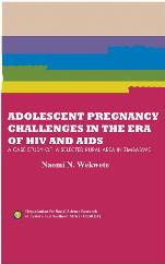 ADOLESCENT PREGNANCY CHALLENGES IN THE ERA OF HIV AND AIDS: A CASE STUDY OF  A SELECTED RURAL AREA IN ZIMBABWE